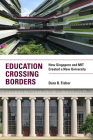 Education Crossing Borders: How Singapore and MIT Created a New University Cover Image