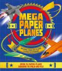 Mega Paper Planes: Over 25 paper plane designs to fold and fly Cover Image