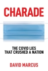 Charade: The Covid Lies That Crushed A Nation Cover Image