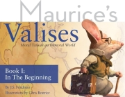 In the Beginning [With Sticker(s)] (Maurice's Valises: Moral Tails in an Immoral World #1) Cover Image