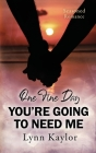 One Fine Day You're Going to Need Me Cover Image