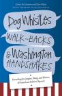 Dog Whistles, Walk-Backs, and Washington Handshakes: Decoding the Jargon, Slang, and Bluster of American Political Speech Cover Image