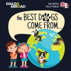 The Best Dogs Come From... (Dual Language English-Français): A Global Search to Find the Perfect Dog Breed Cover Image