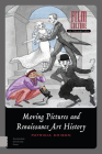 Moving Pictures and Renaissance Art History (Film Culture in Transition) Cover Image