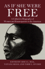 As If She Were Free: A Collective Biography of Women and Emancipation in the Americas Cover Image