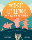 The Three Little Yogis and the Wolf Who Lost His Breath: A Fairy Tale to Help You Feel Better (Feel-Good Fairy Tales) Cover Image