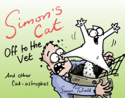 Simon's Cat Off to the Vet . . . and Other Cat-Astrophes Cover Image