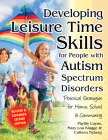 Developing Leisure Time Skills for People with Autism Spectrum Disorders: Practical Strategies for Home, School & the Community Cover Image