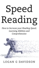 Speed Reading: How to Increase your Reading Speed, Learning Abilities and Comprehension Cover Image