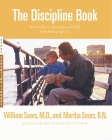The Discipline Book: Everything You Need to Know to Have a Better-Behaved Child From Birth to Age Ten Cover Image