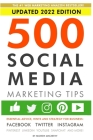 500 Social Media Marketing Tips: Essential Advice, Hints and Strategy for Business: Facebook, Twitter, Instagram, Pinterest, LinkedIn, YouTube, Snapch Cover Image