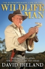 The Extraordinary Life of the Wildlife Man: Death-Defying Encounters with Crocs, Sharks and Wild Animals Cover Image