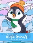 Amazing Arctic Animals: Coloring Book featuring Arctic Animals from Arctic Fox, Narwhal, Polar Bear to Seals, Walrus, Whales and more - Anti-A Cover Image