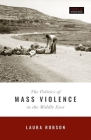 The Politics of Mass Violence in the Middle East (Zones of Violence) Cover Image