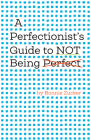 A Perfectionist's Guide to Not Being Perfect Cover Image