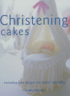 Christening Cakes: Including Cake Designs for Babies' Birthdays Cover Image