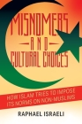 Misnomers and Cultural Choices: How Islam Tries to Impose Its Norms on Non-Muslims Cover Image