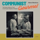 Communist Gourmet: The Curious Story of Food in the People's Republic of Bulgaria Cover Image