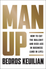 Man Up: How to Cut the Bullshit and Kick Ass in Business (and in Life) Cover Image