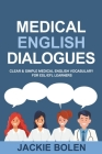 Medical English Dialogues: Clear & Simple Medical English Vocabulary for ESL/EFL Learners Cover Image