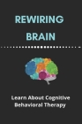 Rewiring Brain: Learn About Cognitive Behavioral Therapy: Coping Skills For Depression Cover Image