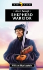 Ulrich Zwingli: Shepherd Warrior (Trail Blazers) Cover Image