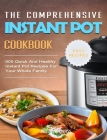 The Comprehensive Instant Pot Cookbook: 400 Quick And Healthy Instant Pot Recipes For Your Whole Family Cover Image