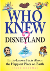 Who Knew? Disneyland: Little-Known Facts about the Happiest Place on Earth Cover Image