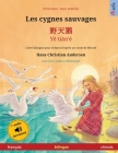 Les cygnes sauvages - 野天鹅 - Yě tiān'é (français - chinois): Livre bilingue pour enfants d'après un conte de fées de Han Cover Image