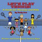 Let's Play Tennis!: A Guide for Parents and Kids by Andy Ace Cover Image