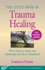 The Little Book of Trauma Healing: Revised & Updated: When Violence Strikes and Community Security Is Threatened (Justice and Peacebuilding) Cover Image