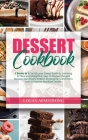 Dessert Cookbook: 2 Books in 1: Satisfy your Sweet Tooth by Learning 97 New and Delightful, Easy to Prepare Dessert Recipes Specifically Cover Image