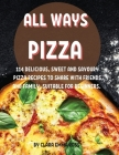 All Ways Pizza: 114 DЕlicious, SwЕЕt and Savoury Pizza RЕcipЕs to SharЕ With FriЕnds and Fam Cover Image