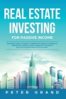 Real Estate Investing for Passive Income: Beginners Guide to Financial Freedom with Rentals, Residential Properties, Flipping Houses. Dominates the ga Cover Image