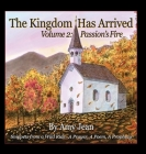 The Kingdom Has Arrived Volume 2 Passion's Fire: Snippets from a Wild Ride - A Prayer, A Poem, A Prophecy Cover Image