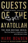 Guests of the Ayatollah: The Iran Hostage Crisis: The First Battle in America's War with Militant Islam Cover Image