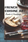 French Cuisine Art: Prints & Paintings: French Cooking Recipes Cover Image