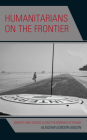 Humanitarians on the Frontier: Identity and Access Along the Borders of Power Cover Image