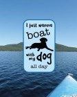 I Just Wanna Boat With My Dog All Day: 8x10 Notebook Cover Image