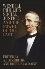 Wendell Phillips, Social Justice, and the Power of the Past (Antislavery) Cover Image
