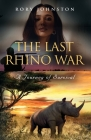 The Last Rhino War: A Journey of Survival Cover Image