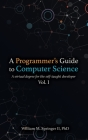 A Programmer's Guide to Computer Science: A virtual degree for the self-taught developer Cover Image