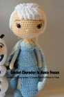 Crochet Character In Movie Frozen: Amazing and Stunning Ideas To Crochet Beautiful Pattern In Movie: Crochet for Beginners, Mother's Day Gift, Gift fo Cover Image