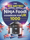 The Big Metric Ninja Foodi Cookbook for UK: 1000-Day Ninja Foodi Pressure Cooker and Air Fryer Recipes for Beginners and Advanced Users With 4 Weeks M Cover Image