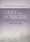 Grief After Homicide: Surviving, Mourning, Reconciling (Words of Hope and Healing) Cover Image