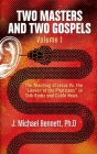 Two Masters and Two Gospels, Volume 1: The Teaching of Jesus Vs. The