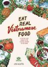 Eat Real Vietnamese Food: A Step by Step Guide to the Classic Cuisine of Vietnam Cover Image