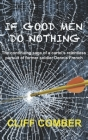 If Good Men Do Nothing: The continuing saga of a cartel's relentless pursuit of former soldier Dennis French Cover Image