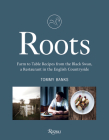 Roots: Farm to Table Recipes from The Black Swan, a Restaurant in the English Countryside Cover Image