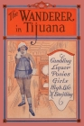 The Wanderer in Tijuana: Gambling, Liquor, Ponies, Girls, High Life, 'n Everything Cover Image